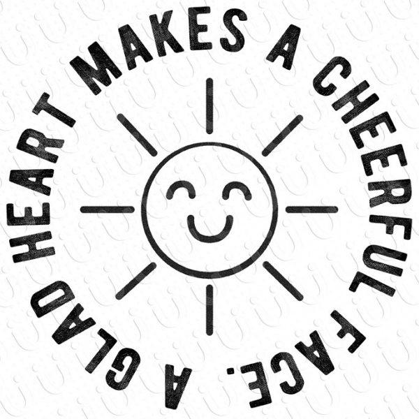 A Glad Heart Makes a Cheerful Face